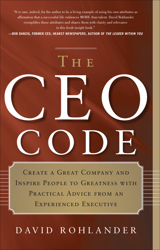 The CEO Code: Create a Great Company and Inspire People to Greatness with Practical Advice from an Experienced Executive