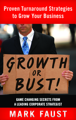 Growth or Bust! Proven Turnaround Strategies to Grow Your Business