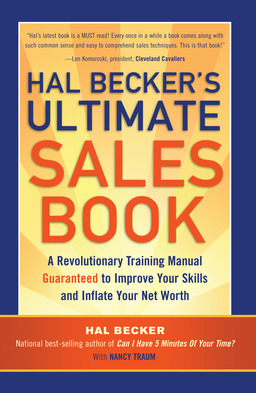 Hal Becker's Ultimate Sales Book: A Revolutionary Training Manual Guaranteed to Improve Your Skills and Inflate Your Net