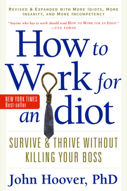 How to Work for an Idiot, Revised and Expanded with More Idiots, More Insanity, and More Incompetency.