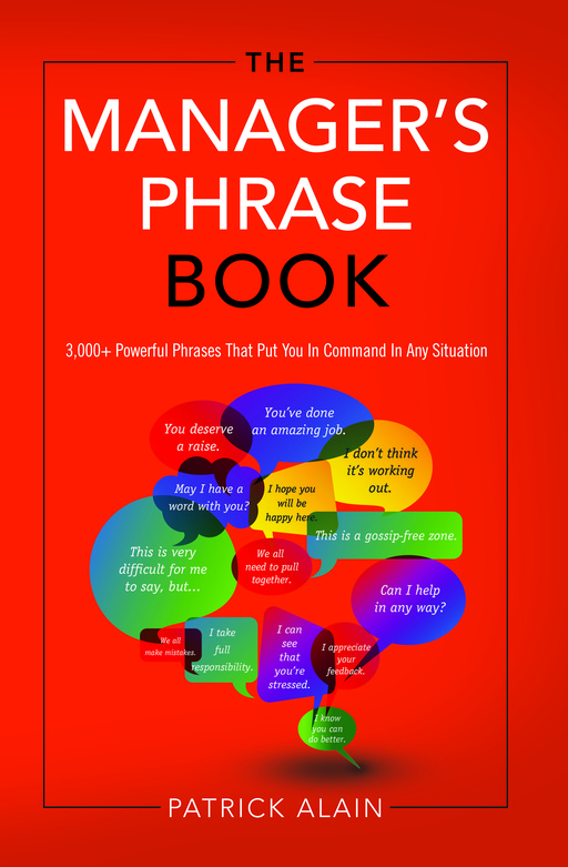 The Manager's Phrase Book: 3000+ Powerful Phrases That Put You In Command In Any Situation