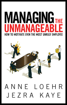 Managing the Unmanageable  How to Motivate Even the Most Unruly Employee