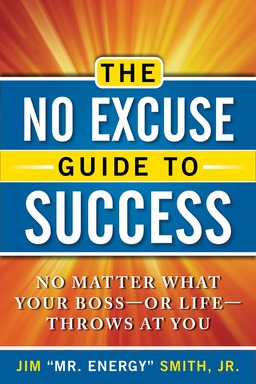The No Excuse Guide to Success: No Matter What Your Boss — or Life — Throws at You