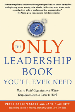 The Only Leadership Book You'll Ever Need: How to Build Organizations Where Employees Love to Come to Work