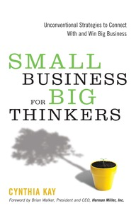 Small Business for Big Thinkers: Unconventional Strategies to Connect With and Win Big Business