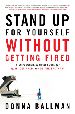 Stand Up For Yourself Without Getting Fired: Resolve Workplace Crises Before You Quit, Get Axed or Sue the Bastards
