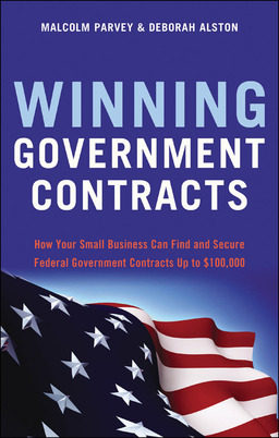 Winning Government Contracts: How Your Small Business Can Find and Secure Federal Government Contracts Up to $100,000