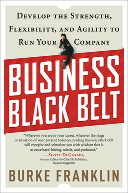 Business Black Belt:  Develop the Strength, Flexibility, and Agility to Run Your Company