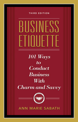 Business Etiquette: 101 Ways to Conduct Business With Charm & Savvy