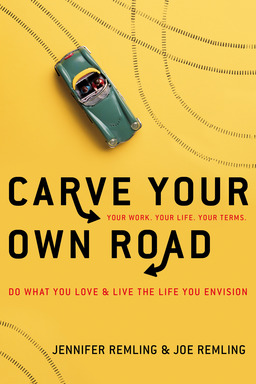 Carve Your Own Road: Do What You Love and Live the Life You Envision