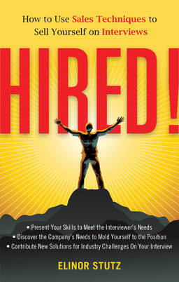 Hired!: How to Use Sales Techniques to Sell Yourself On Interviews