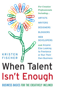When Talent Isn't Enough: Business Basics for the Creatively Inclined