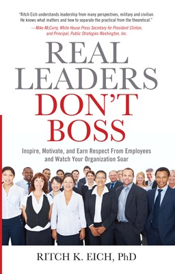Real Leaders Don't Boss: Inspire, Motivate, and Earn Respect from Employees and Watch Your Organization Soar