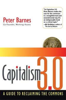Capitalism 3.0. A Guide to Reclaiming the Commons