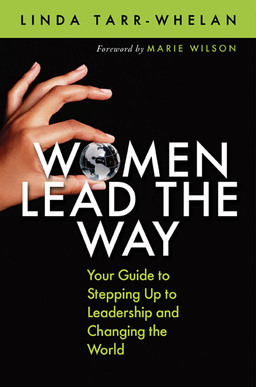Women Lead the Way. Your Guide to Stepping Up to Leadership and Changing the World