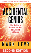 Accidental Genius. Using Writing to Generate Your Best Ideas, Insight, and Content