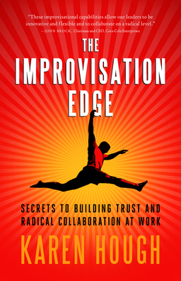 Improvisation Edge. Secrets to Building Trust and Radical Collaboration at Work