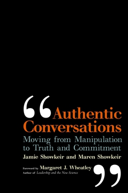 Authentic Conversations. Moving from Manipulation to Truth and Commitment