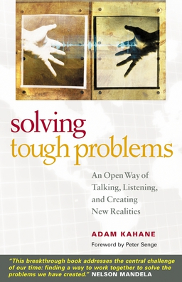 Solving Tough Problems. An Open Way of Talking, Listening, and Creating New Realities