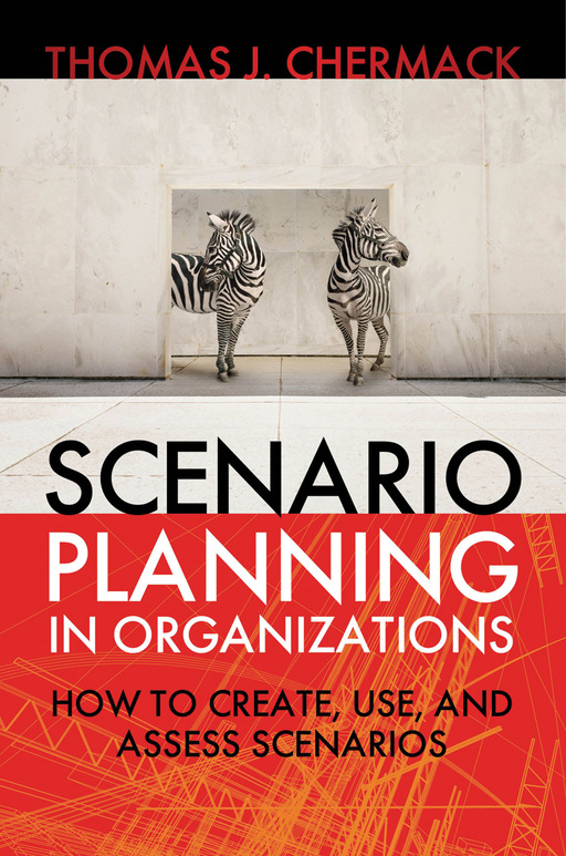 Scenario Planning in Organizations. How to Create, Use, and Assess Scenarios