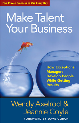 Make Talent Your Business. How Exceptional Managers Develop People While Getting Results