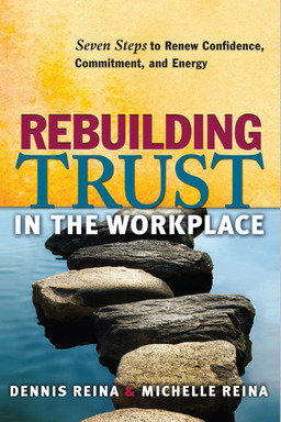 Rebuilding Trust in the Workplace. Seven Steps to Renew Confidence, Commitment, and Energy