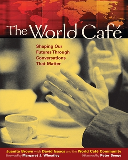 World Café. Shaping Our Futures Through Conversations That Matter