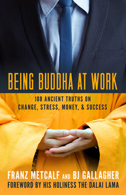 Being Buddha at Work. 108 Ancient Truths on Change, Stress, Money, and Success