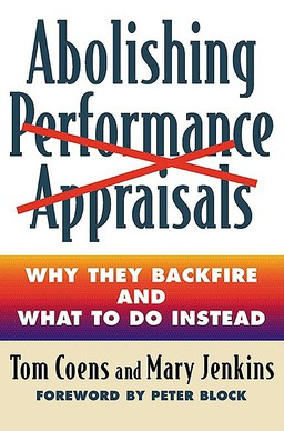 Abolishing Performance Appraisals. Why They Backfire and What to Do Instead
