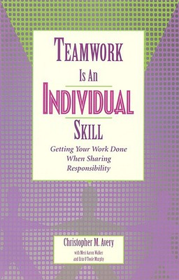 Teamwork Is an Individual Skill. Getting Your Work Done When Sharing Responsibility