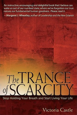 Trance of Scarcity. Stop Holding Your Breath and Start Living Your Life