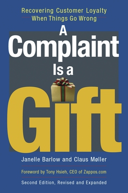 Complaint Is a Gift. Recovering Customer Loyalty When Things Go Wrong