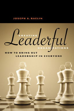 Creating Leaderful Organizations. How to Bring Out Leadership in Everyone