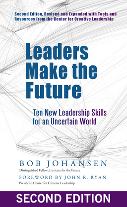 Leaders Make the Future. Ten New Leadership Skills for an Uncertain World
