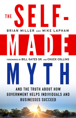 Self-Made Myth. And the Truth about How Government Helps Individuals and Businesses Succeed