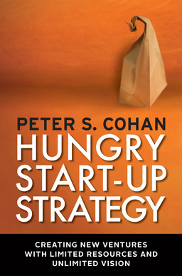 Hungry Start-up Strategy. Creating New Ventures with Limited Resources and Unlimited Vision