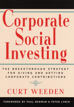 Corporate Social Investing. The Breakthrough Strategy for Giving & Getting Corporate Contributions
