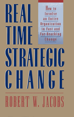 Real Time Strategic Change. How to Involve an Entire Organization in Fast and Far-Reaching Change