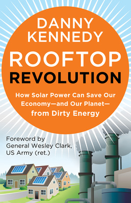 Rooftop Revolution. How Solar Power Can Save Our Economy-and Our Planet-from Dirty Energy