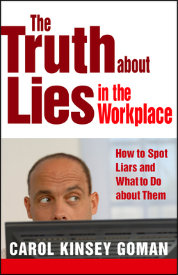 Truth about Lies in the Workplace. How to Spot Liars and What to Do About Them