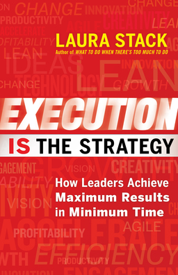 Execution IS the Strategy. How Leaders Achieve Maximum Results in Minimum Time