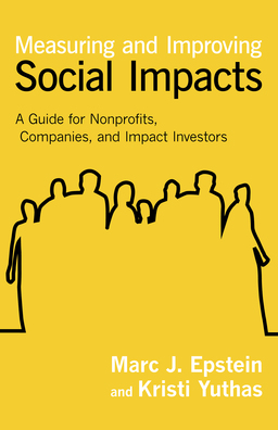 Measuring and Improving Social Impacts. A Guide for Nonprofits, Companies, and Impact Investors