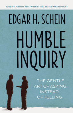 Humble Inquiry. The Gentle Art of Asking Instead of Telling