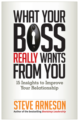 What Your Boss Really Wants from You. 15 Insights to Improve Your Relationship