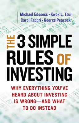 3 Simple Rules of Investing. Why Everything You've Heard about Investing Is Wrong — and What to Do Instead