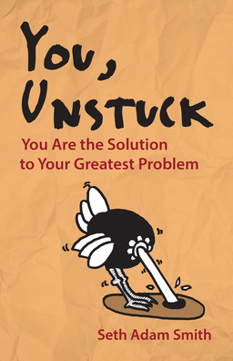 You, Unstuck. You Are the Solution to Your Greatest Problem